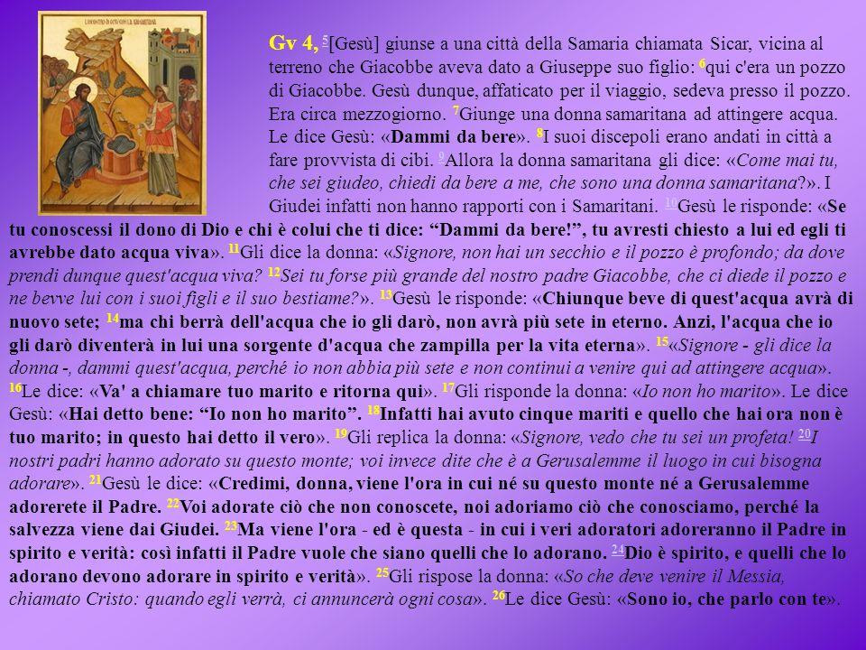 Gv 4, 5[Gesù] giunse a una città della Samaria chiamata Sicar, vicina al terreno che Giacobbe aveva dato a Giuseppe suo figlio: 6qui c era un pozzo di Giacobbe.